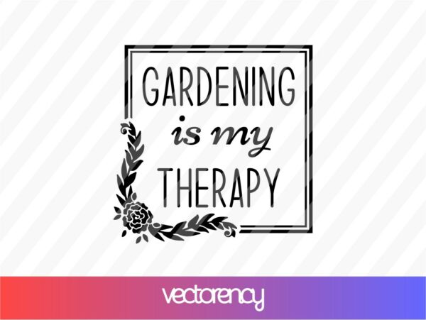 gardening is my therapy