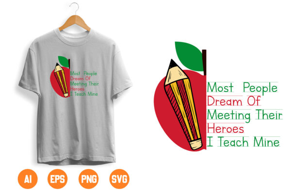 16 1 scaled Vectorency Most People Dream Of Meeting Their Heroes I Teach Mine Apple, Pencil Svg Designs Cut Files Cricut Files, Gift For Teachers