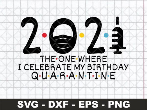 2021 The One Where I Celebrate My Birthday Quarantine SVG