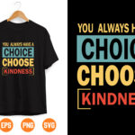 28 Vectorency You Always Have A Choice Choose Kindness Svg, SVG, Funny Cut File, Digital Download