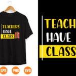 7 1 Vectorency Teachers Have Class SVG Teacher life SVG Teacher SVG Clipart Vector for Silhouette Cricut Cutting Machine Design Download Print