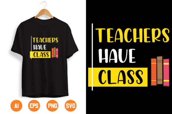 7 1 scaled Vectorency Teachers Have Class SVG Teacher life SVG Teacher SVG Clipart Vector for Silhouette Cricut Cutting Machine Design Download Print