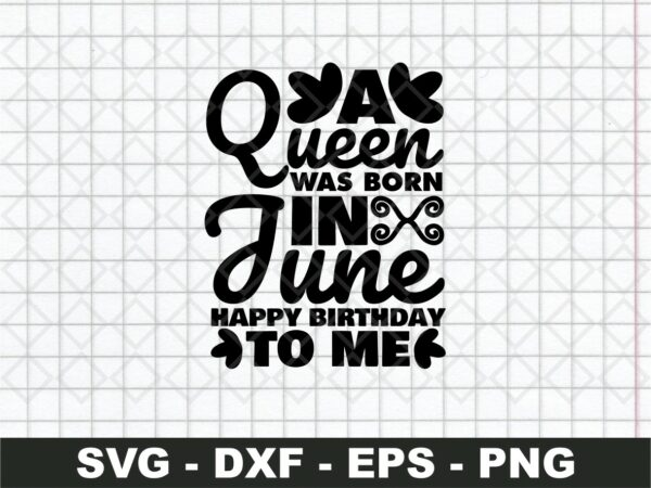 A Queen Was Born In June Svg