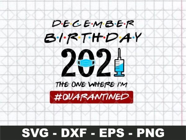 December Birthday 2021 The One Where I'm Quarantined SVG