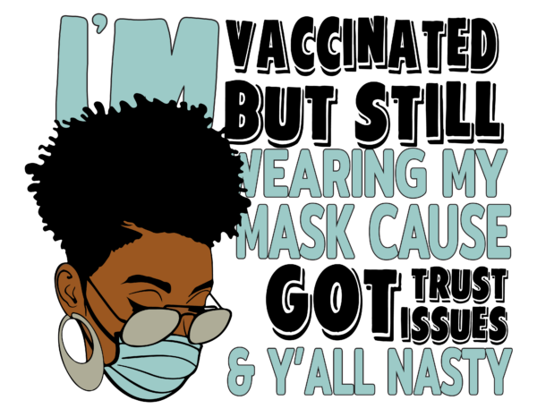 F2273 01 Vectorency I'm vaccinated but still wearing my mask Svg, Eps, Png, Dxf, Digital Download