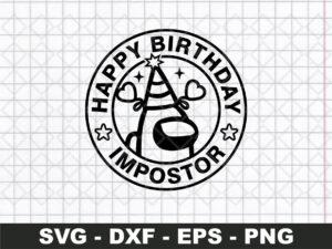 Happy Birthday Impostor Svg, Among Us Svg