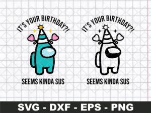 It's Your Birthday, Seems Kinda Sus Svg, Among Us SVG