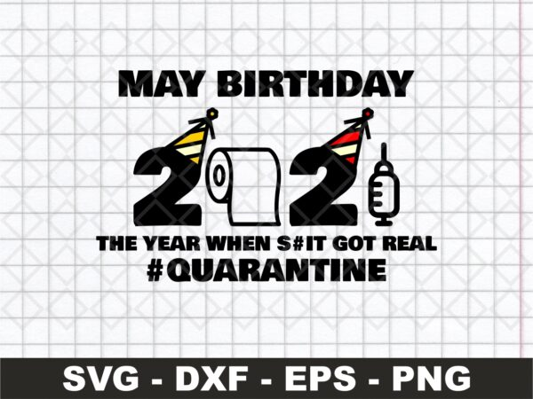 May Birthday 2021 The Year When Got Real Quarantine SVG