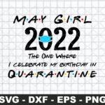 May Girl 2022 The One Where I celebrate my birthday in Quarantine SVG