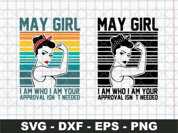 May Girl I Am Who I Am Your Approval Isn't Needed SVG