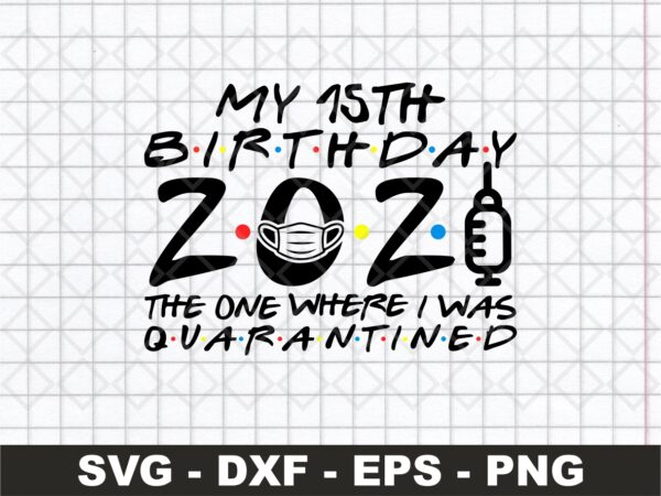 My 15th Birthday 2021 The One Where I Was Quarantined SVG