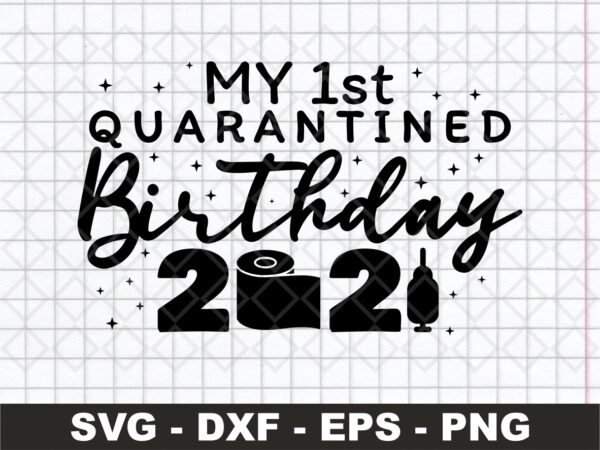 My 1st Quarantined Birthday 2021 Toilet Paper Svg
