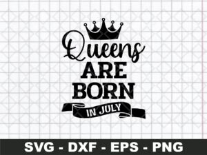 Queens Are Born in July SVG Cut File