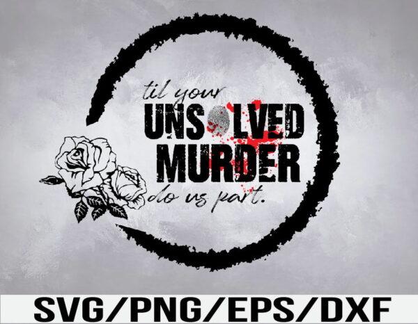 WTM 01 41 Vectorency Unsolved Murder Do Us Part PNG, Digital Download, Sublimation Design, True Crime, Horror, Instant Download