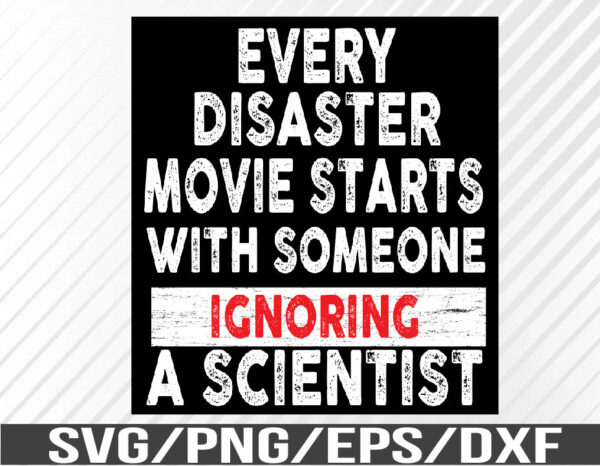 WTM 01 59 Vectorency Every Disaster Movie Starts With Someone Ignoring A Scientist SVG, EPS, PNG, DXF, Digital Download