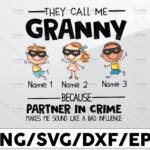WTMETSY13012021 01 131 Vectorency Personalized Name They Call Me Granny Because Partner In Crime Makes Me Sound Like A Bad Influence PNG,Printable, Digitaldownload,Grandma Gift