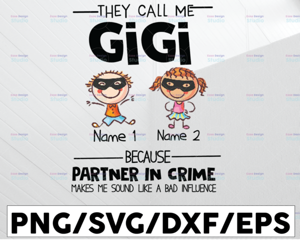 WTMETSY13012021 01 134 Vectorency Personalized Name They Call Me Gigi Because Partner In Crime Makes Me Sound Like A Bad Influence PNG,Printable, Digitaldownload,Grandma Gift