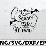WTMETSY13012021 01 141 Vectorency Mom Halloween SVG | Halloween Saying SVG Halloween Clip Art You Can't Scare Me I'm A Mom SVG Cute Halloween Clipart Ghost Png Cricut File