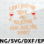 WTMETSY13012021 01 16 Vectorency Can i just go trick or treating and ask for wine ? svg, dxf,eps,png, Digital Download