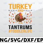 WTMETSY13012021 01 173 Vectorency Turkey and Tantrums Toddler SVG #toddlerlife, file Cut file Cricut Silhouette Cameo Graphic Image Script Font Fall Autumn Thanksgiving Kids Image svg, dxf,eps,png, Digital Download