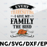 WTMETSY13012021 01 188 Vectorency Every thanksgiving I give my family the bird Download urkeys SVG / Thanksgiving svg / Thanksgiving Teacher svg / Turkey svg / Thankful Teacher svg / Thankful svg