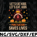 WTMETSY13012021 01 193 Vectorency Let's eat kids, let's eat, kids punctuation saves lives svg, dxf,eps,png, Digital Download Thanksgiving Svg, Thanksgiving svg Svg, Turkey Svg ,Silhouette And Cricut Cut File, turkey svg
