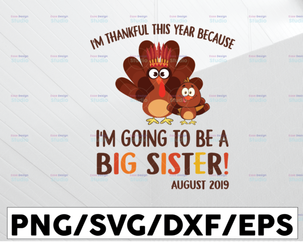 WTMETSY13012021 01 204 Vectorency I'm thankful this year because I'm going to be a big sister august 2021 svg, dxf,eps,png, Digital Download thanksgiving svg, turkey svg, thankful