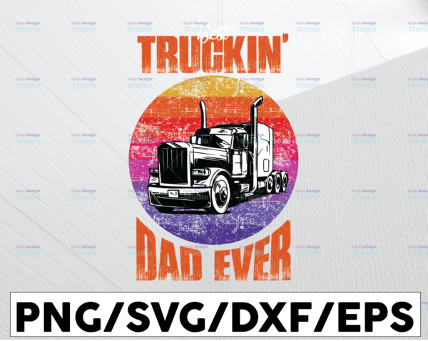 WTMETSY13012021 01 213 Vectorency Truckin Dad Ever Vintage PNG, Trucker Dad, Trucker Gift, Fathers Day, Truck Driver, Gift for Dad or Husband, Trucker Men, Digital File