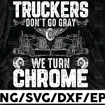 WTMETSY13012021 01 214 Vectorency Truckers don't go gray we turn chrome Svg, Truck Lover, Semi truck svg,Trucking Quote svg, File For Cricut, Silhouette