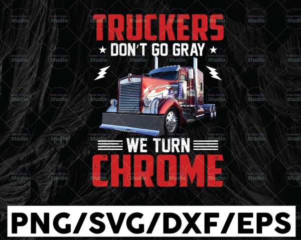 WTMETSY13012021 01 216 Vectorency Truckers don't go gray we turn chrome PNG, Truck Lover Png Truck png- PNG Printable - Digital Print Design
