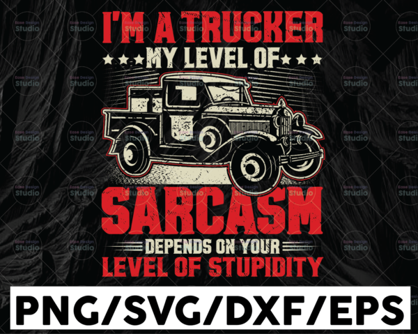 WTMETSY13012021 01 220 Vectorency I'm A Trucker My Level Of Sarcasm Depends On Your Level Of Stupidity, SVG Files for Cricut Vector PNG Sublimation Truck driver svg, Truck flag svg, Trucker svg