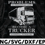 WTMETSY13012021 01 222 Vectorency Problems In Personal Life SVG, Become A Trucker No Personal, No Problems Truck Lover svg, Trucking Quote svg, File For Cricut, Silhouette