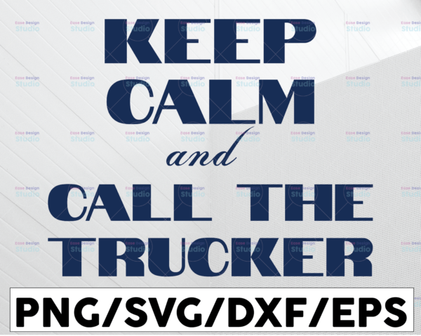 WTMETSY13012021 01 223 Vectorency Keep Calm And Call The Trucker SVG Files for Cricut Vector PNG Sublimation Truck driver svg, Truck flag svg, Trucker svg