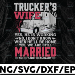 WTMETSY13012021 01 227 Vectorency Trucker's Wife Svg, Yes, we are still Married svg, Truck Lover svg, Trucking Quote svg, File For Cricut, Silhouette