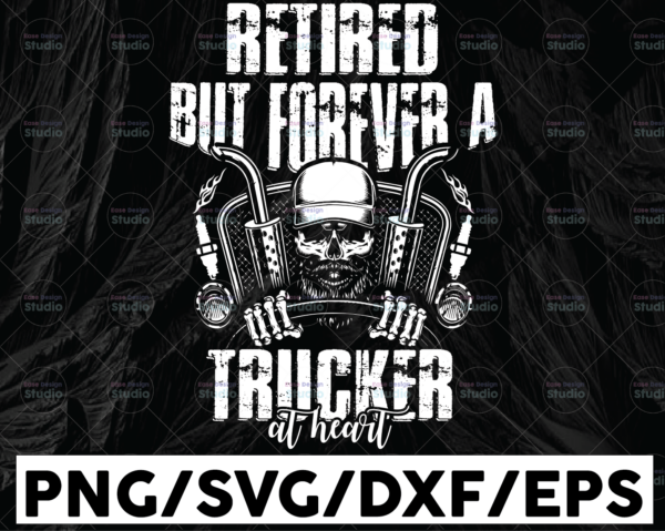 WTMETSY13012021 01 228 Vectorency Retired but forever a trucker at heart PNG Truck Lover Png, Dad Truck Png, Trucker Sublimation, PNG File Digital