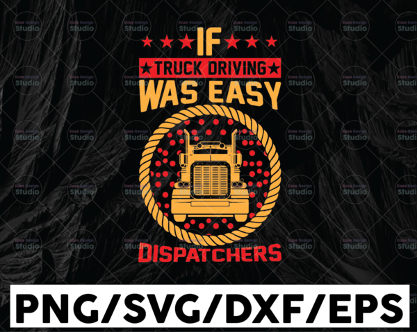 WTMETSY13012021 01 231 Vectorency If Truck Driving Was Easy SVg, Dispatchers svg, Truck Lover svg, Trucking Quote svg, File For Cricut, Silhouette