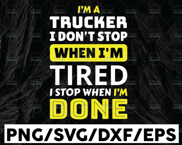 WTMETSY13012021 01 232 Vectorency I'm A Trucker I Don't Stop When I'm Tired SVg, I stop when i'm done SVg, Truck Lover svg, Trucking Quote svg, File For Cricut, Silhouette