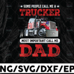 WTMETSY13012021 01 233 Vectorency Some People Call Me Trucker The Most Importan Call Me Daddy PNG, Dad Trucker png, Father's Day png, Trucker Sublimation