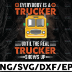 WTMETSY13012021 01 235 Vectorency Everybody Is A Trucker Until the Real Trucker shows up PNG, Truck Lover Png Truck png- PNG Printable - Digital Print Design