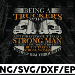 WTMETSY13012021 01 239 Vectorency Being A Trucker's Wife Ain't For Everyone It Takes A Strong Man To Leave truck driver svg, trucker svg, semi truck svg,Trucking Quote svg, File For Cricut, Silhouette