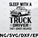 WTMETSY13012021 01 240 Vectorency Sleep With A Truck Driver They Always Deliver SVG, Truck Lover svg, Trucking Quote svg, File For Cricut, Silhouette