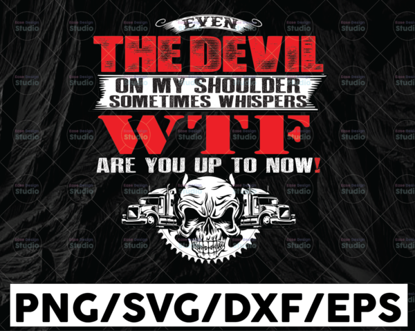 WTMETSY13012021 01 241 Vectorency Even The Devil On My Shoulder Sometimes Whispers Wtf Are You Up To Now PNG, Truck Lover Png, Truck Png, Trucker Sublimation
