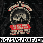 WTMETSY13012021 01 243 Vectorency Without Trucker The Only Thing you Would Have To Put Your Mouth Png, Trucker Lover Png Truck png - PNG Printable - Digital Print Design