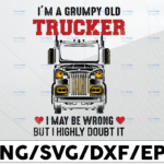WTMETSY13012021 01 244 Vectorency I'm A Grumpy Trucker SVG, I May be Wrong But I Highly Doubt It svg, Truck Lover svg, Trucking Quote svg, File For Cricut, Silhouette