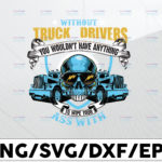 WTMETSY13012021 01 247 Vectorency Without Trucker You Wouldn't Have Anything To Wipe Your Ass With Png, Trucker Lover Png Truck png - PNG Printable - Digital Print Design