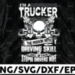 WTMETSY13012021 01 249 Vectorency I'm A Trucker The Person With Driving Skill And Skill Of F#ck Stupid Driver PNG, Trucker Lover Png Truck png - PNG Printable - Digital Print Design