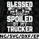 WTMETSY13012021 01 256 Vectorency Blessed by God Spoiled By My Trucker svg, Semi truck svg,Trucking Quote svg, File For Cricut, Silhouette