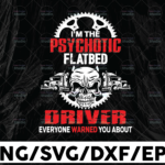 WTMETSY13012021 01 259 Vectorency I'm the psychotic flatbed driver everyone warned you about SVG Files for Cricut Vector PNG Sublimation Truck driver svg, Truck flag svg, Trucker svg