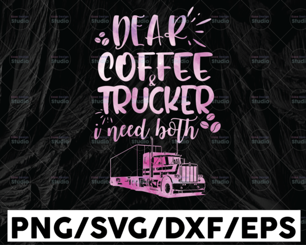 WTMETSY13012021 01 262 Vectorency Dear Coffee And Trucker I Need Both PNG, Trucker Lover Png Truck png- PNG Printable - Digital Print Design