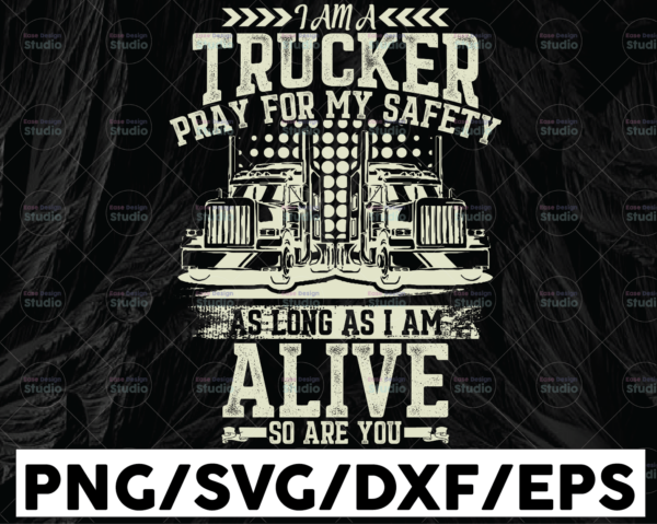 WTMETSY13012021 01 264 Vectorency I Am A Trucker Pray For My Safety PNG, Trucker Lover Png Truck png- PNG Printable - Digital Print Design